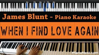 James Blunt - When I Find Love Again - Piano Karaoke / Sing Along