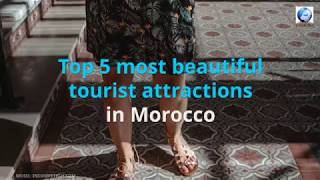Top 5 most Beautiful Tourist attractions in Morocco