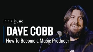 Dave Cobb: How To Become A Music Producer from Tiny Desk Talks Nashville