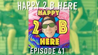 Happy 2 B Here Episode 41 - Sticky Dan