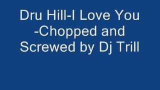 Dru Hill-I Love You Chopped and Screwed-By DJ Trill