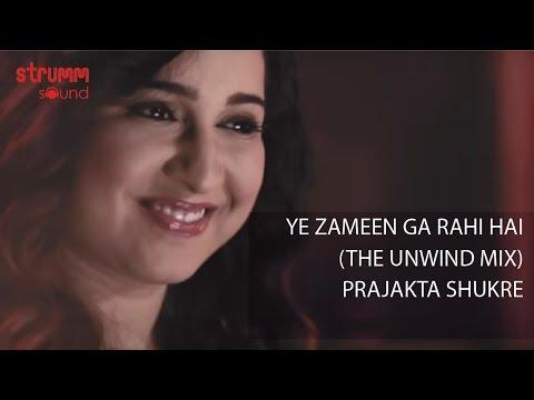 Ye Zameen Ga Rahi Hai I The Unwind Mix I Prajakta Shukre