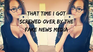THAT TIME I GOT SCREWED OVER BY THE FAKE NEWS MEDIA