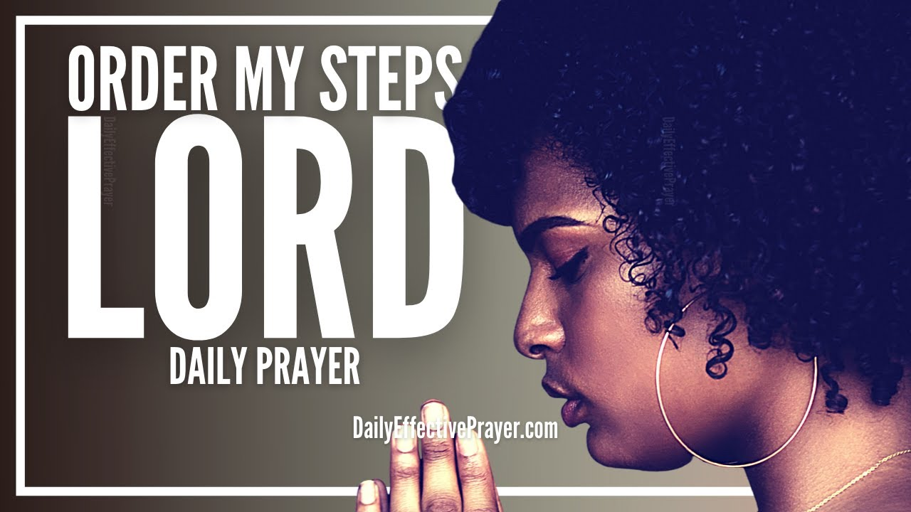 God Order My Steps | A Daily Effective Prayer To Order Your Steps & Life Wisely