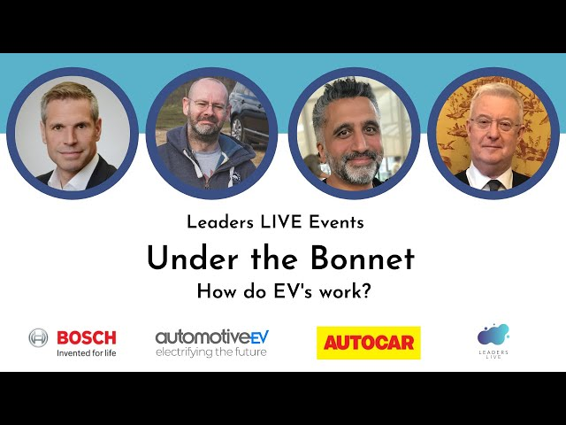 Under the Bonnet - How do electric vehicles work? | Leaders LIVE Events
