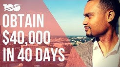 Obtain $40,000 In 40 Days!