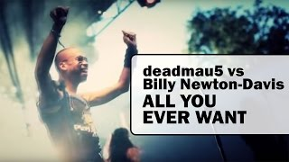 deadmau5 vs Billy Newton-Davis / All You Ever Want [OFFICIAL]