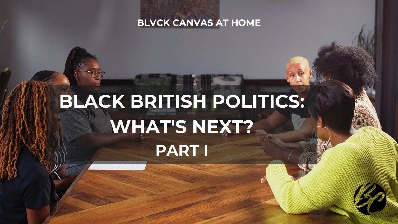 BLVCK CANVAS AT HOME | BLACK BRITISH POLITICS: WHAT'S NEXT? (PT.1)