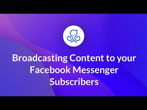 How to broadcast content to your subscribers in Facebook Messenger
