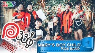 [P336band] MARY'S BOY CHILD - OH MY LORD - OFFICIAL MV 4K