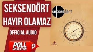 Seksendört - Hayır Olamaz - ( Official Audio )