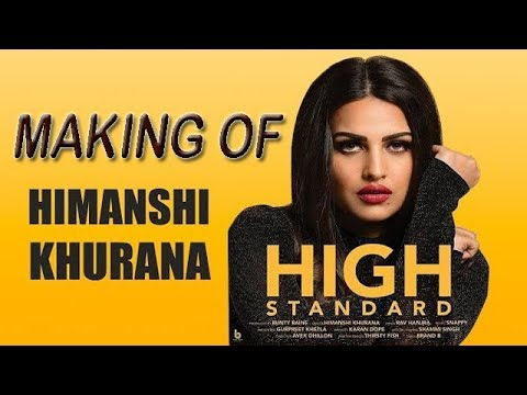 Making Of Himansi Khurana Song High Standard 20118