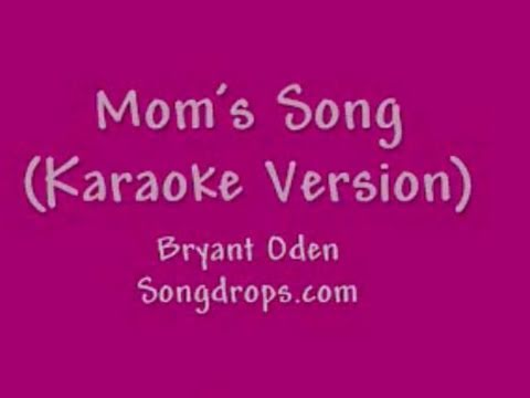 Mom's Song: Karaoke Version. For Mother's Day, Mom's birthday or any day.