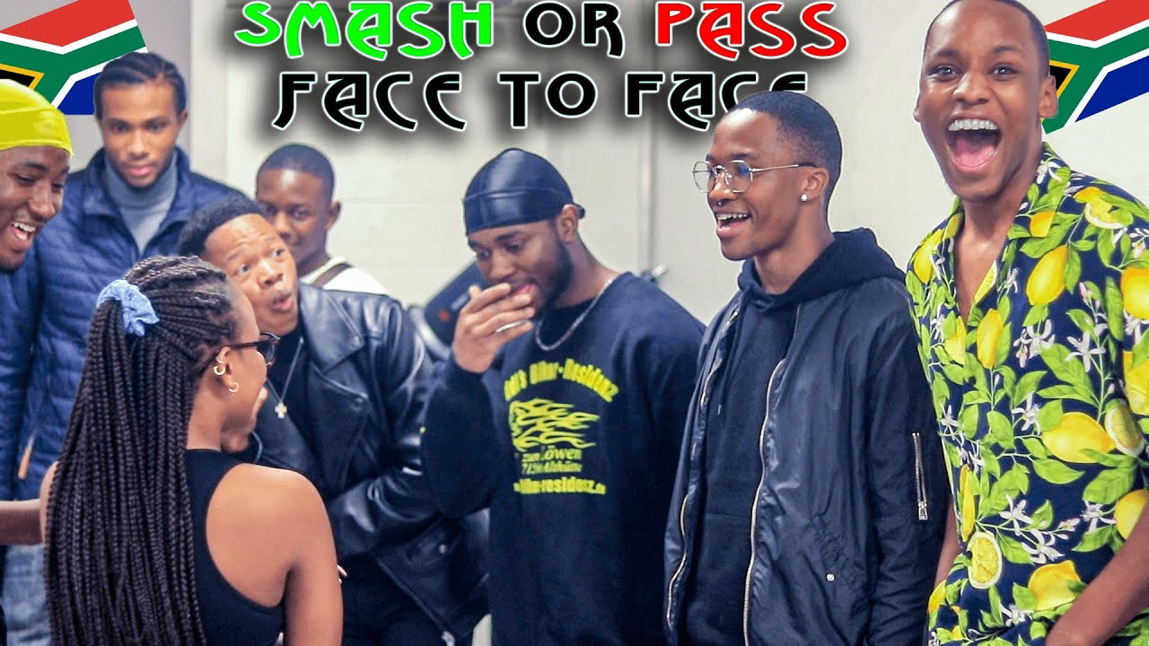 SMASH OR PASS BUT FACE TO FACE IN SOUTH AFRICA!
