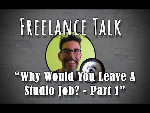 Freelance Talk #2 : Why Would You Leave A Studio Job? - Part 1
