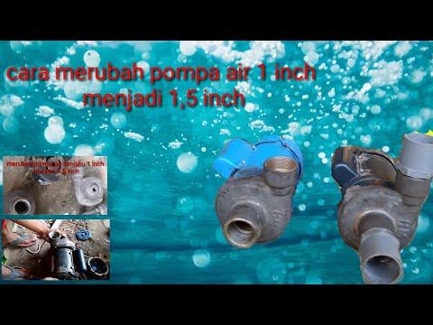Merubah Pompa Air Shimizu 1 Inchi Menjadi 1,5 Inchi,