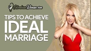 TIPS to Achieve the Ideal Marriage | Colombian Woman