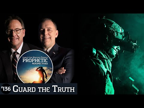 Guard the Truth | Prophetic Perspectives #136