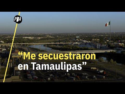 Migrantes narran cómo fueron secuestrados en Nuevo Laredo
