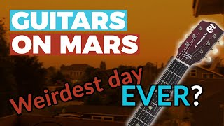 GUITARS ON MARS: I woke up on ANOTHER PLANET and discovered SHOCKING NEWS about Guitars in 2020