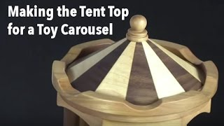 Making the Segmented Tent Roof for a Wood Toy Carousel