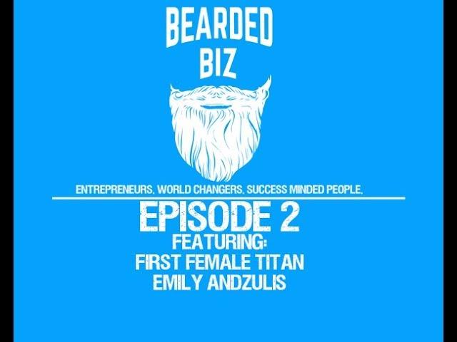 Bearded Biz - Ep. 2 - Emily Andzulis - 1st Female Titan - NBC The Titan Games