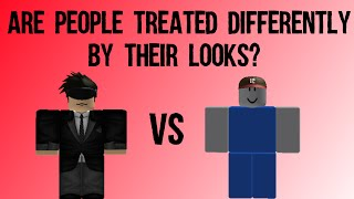 are people treated differently by their looks roblox social experiment