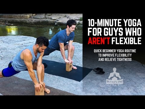 10-Minute Yoga for Guys Who Aren't Flexible Yoga to Improve Flexibility and Relieve Tightness