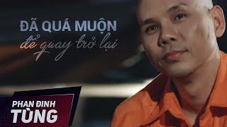 Quá Muộn Để Quay Trở Lại |  Phan Đinh Tùng | Official MV