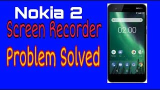 Nokia 2 Screen Recorder Problem Solved in Bangla