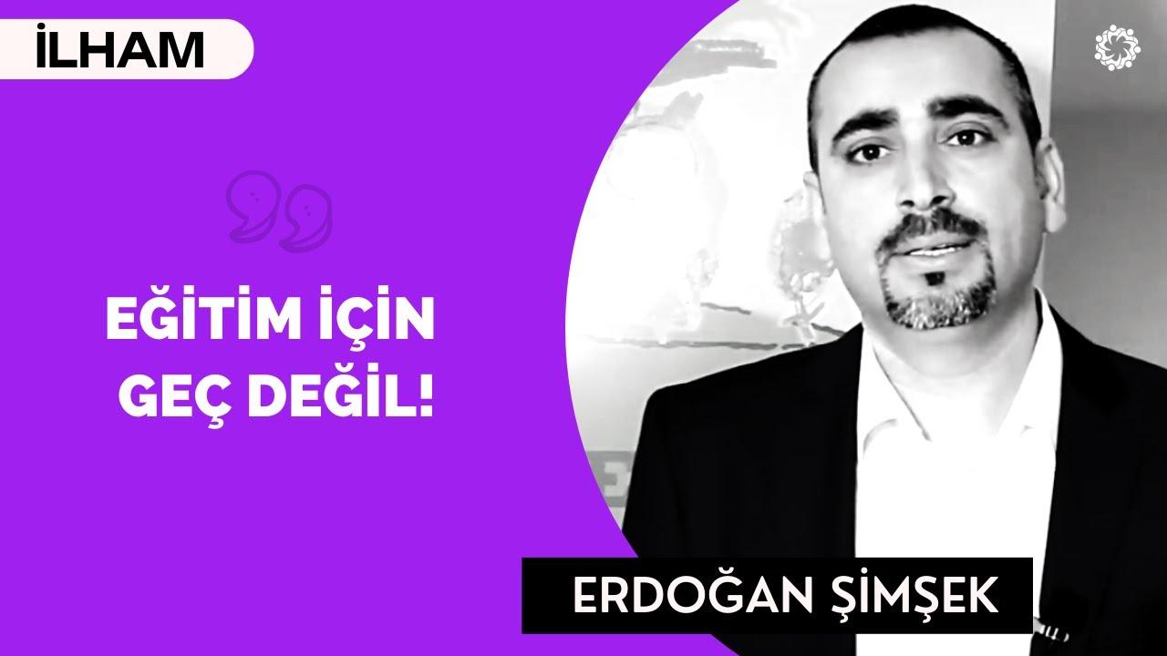 Erdoğan Şimşek: Eğitim İçin Hiçbir Zaman Geç Değil