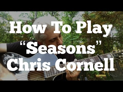 "How To Play the Guitar Part of ""Seasons"" by Chris Cornell"