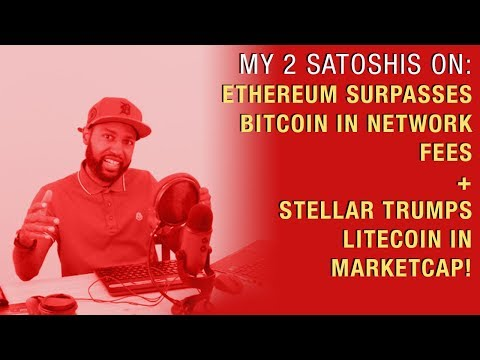 Ethereum Surpasses Bitcoin in Network Fees + Stellar Trumps Litecoin in Marketcap!