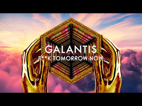Galantis Fk Tomorrow Now Official Audio