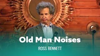 Old Man Noises. Ross Bennett