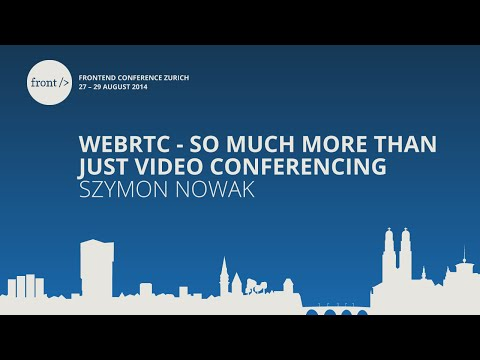 Szymon Nowak - WebRTC - So Much More than Just Video Conferencing