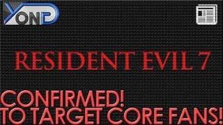Resident Evil 7 - Confirmed! To Target Core Fans, Back To Survival Horror!
