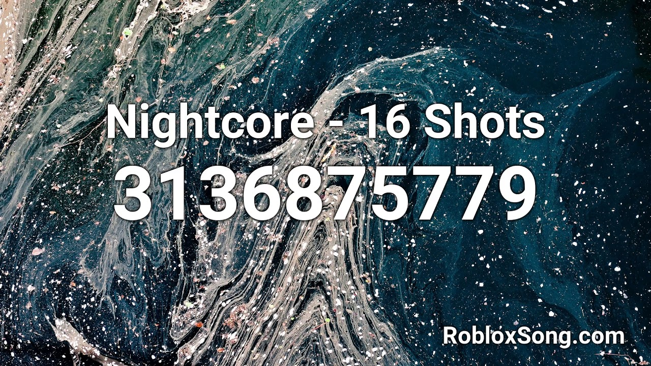 Nightcore 16 Shots Roblox Id Music Code Youtube