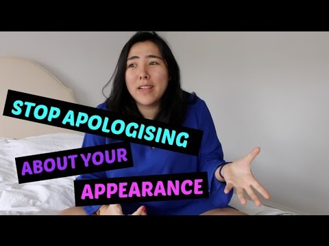 STOP APOLOGISING FOR YOUR APPEARANCE