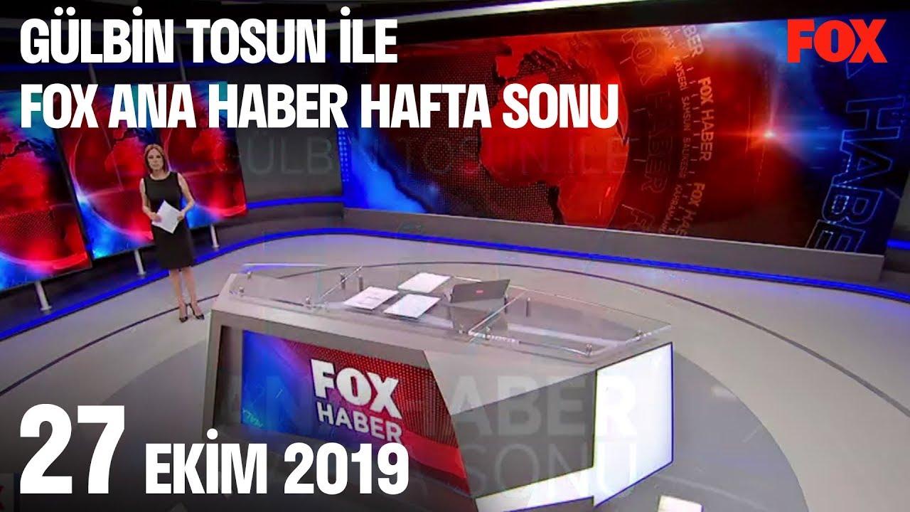 27 Ekim 2019 Gülbin Tosun ile FOX Ana Haber Hafta Sonu