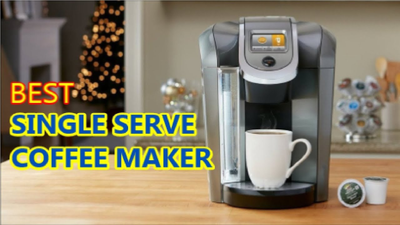 Best Single Serve Coffee Maker 2018 Youtube