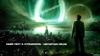 Inner Heat & Atmozfears - Distortion Fields [HQ Original]