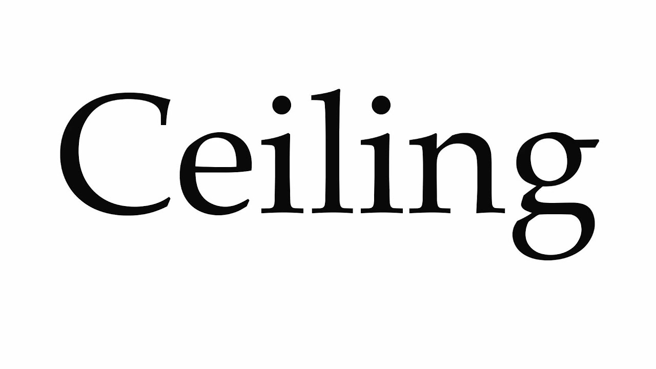 How to Pronounce Ceiling