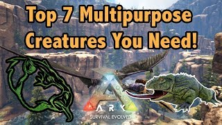 Top 7 BEST MULTIPURPOSE CREATURES In Ark Survival Evolved!!