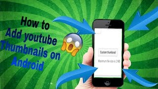 HOW TO ADD A THUMBNAIL TO A YOUTUBE VIDEOS 2016 (ANDROID,IOS)