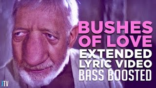 """BUSHES OF LOVE"" -- Extended Lyric Video Bass Boosted! (HILARIOUS)"
