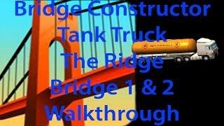 Bridge Constructor Tank Truck (tanklastwagen) The Ridge Bridge 1 And 2 Walkthrough