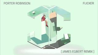 Porter Robinson - Flicker (James Egbert Remix)
