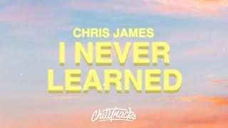 Chris James - I Never Learned (Lyrics) 🚗🥴