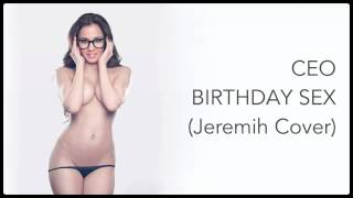 ▷ Ceo - Birthday Sex (Jeremih Cover) #ExtendedVersion